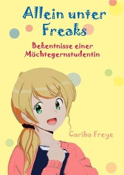 Allein unter Freaks von Freye,  Cariba