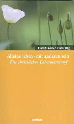 Alleine leben – mit anderen sein von Gmainer-Pranzl,  Franz