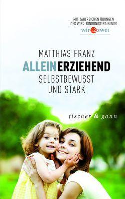 Alleinerziehend – Selbstbewusst und Stark von Franz,  Matthias
