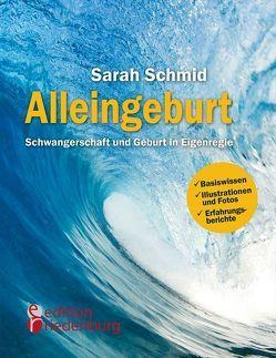 Alleingeburt – Schwangerschaft und Geburt in Eigenregie von Schmid,  Sarah
