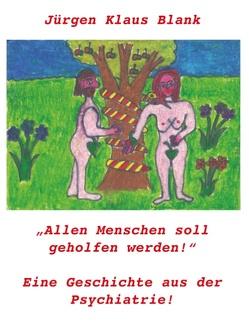 AllenMenschensoll geholfenwerden! von Blank,  Jürgen Klaus