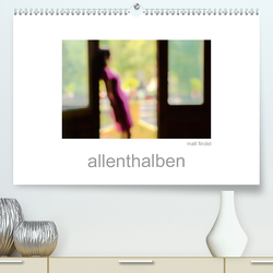 allenthalben (Premium, hochwertiger DIN A2 Wandkalender 2020, Kunstdruck in Hochglanz) von Findel,  Matl