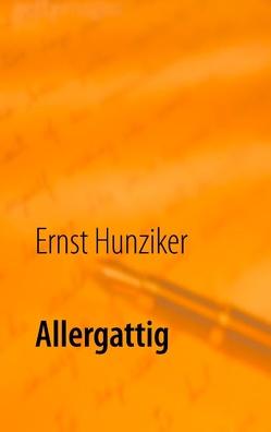 Allergattig von Hunziker,  Ernst