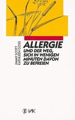 Allergie und der Weg, sich in wenigen Minuten davon zu befreien von Goss,  Kathleen, Schmidt,  Michaela, Scott,  Jimmy, Wagar,  Claudia