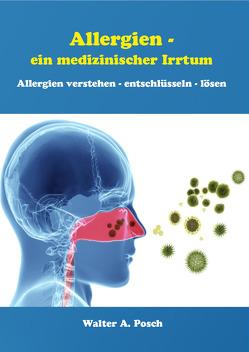 Allergien – ein medizinischer Irrtum von Posch,  Walter