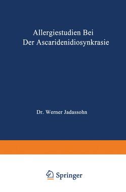 Allergiestudien bei der Ascaridenidiosynkrasie von Jadassohn,  Werner