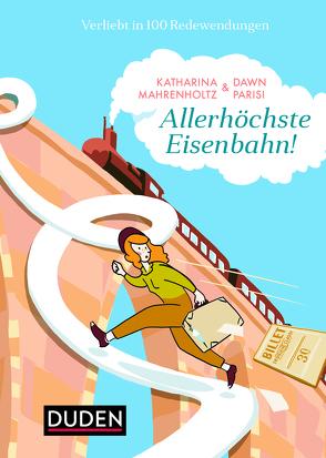 Allerhöchste Eisenbahn! von Mahrenholtz,  Katharina