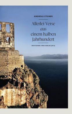 Allerlei Verse aus einem halben Jahrhundert von Steiner,  Andreas