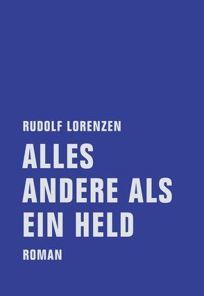 Alles andere als ein Held von Lorenzen,  Rudolf, Müller,  Lothar