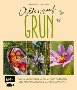 Alles auf Grün – Das Handbuch für nachhaltiges Gärtnern und klimafreundliche Gartengestaltung von Hucht,  Deborah, Hucht,  Florian