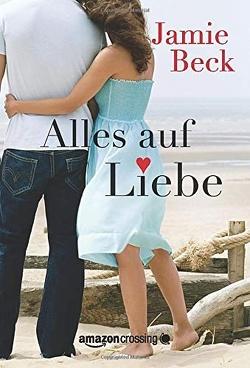 Alles auf Liebe von Beck,  Jamie, Papenburg,  Antje