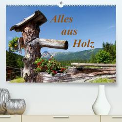 Alles aus Holz (Premium, hochwertiger DIN A2 Wandkalender 2021, Kunstdruck in Hochglanz) von Kramer,  Christa