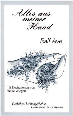 Alles aus meiner Hand von Ave,  Ralf K, Wiegert,  Heike
