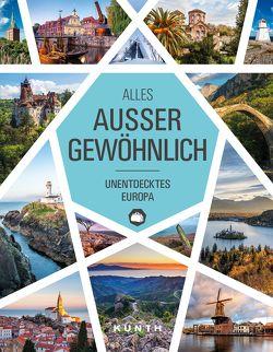 Alles, außer gewöhnlich: Unentdecktes Europa von KUNTH Verlag