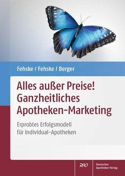 Alles außer Preise! Ganzheitliches Apotheken-Marketing von Berger,  Reinhild, Fehske,  Christian, Fehske,  Klaus