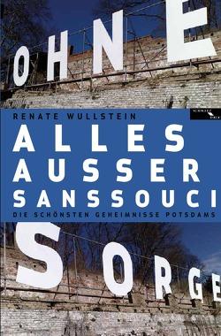 Alles außer Sanssouci von Wullstein,  Renate