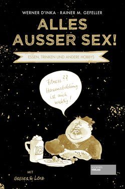 Alles außer Sex! von D'Inka,  Werner, Gefeller,  Rainer M.