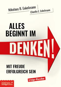 Alles beginnt im Denken! von Enkelmann,  Claudia E., Enkelmann,  Nikolaus B.