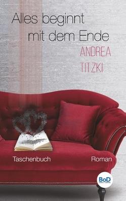 Alles beginnt mit dem Ende von Titzki,  Andrea