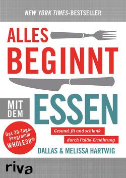 Alles beginnt mit dem Essen von Hartwig,  Dallas, Hartwig,  Melissa