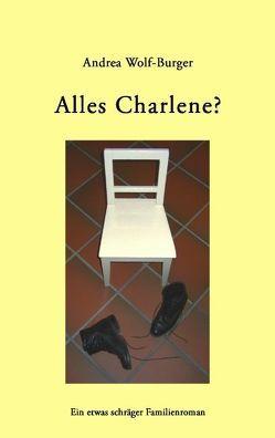 Alles Charlene? von Wolf-Burger,  Andrea