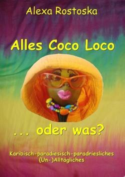 Alles Coco loco …oder was? von Rostoska,  Alexa