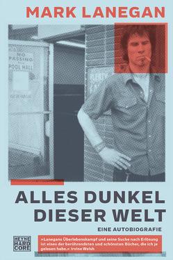 Alles Dunkel dieser Welt von Lanegan,  Mark, Schweder-Schreiner,  Nicolai von