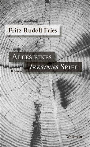 Alles eines Irrsinns Spiel von Fries,  Fritz Rudolf