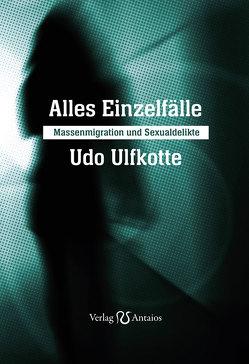 Alles Einzelfälle von Kositza,  Ellen, Ulfkotte,  Doris, Ulfkotte,  Udo