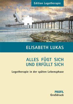 Alles fügt sich und erfüllt sich – GROSSDRUCKAUSGABE von Lukas,  Elisabeth