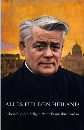 Alles für den Heiland von Kolozs,  Martin, Österreichische Pro-Provinz der Salvatorianer u. a.
