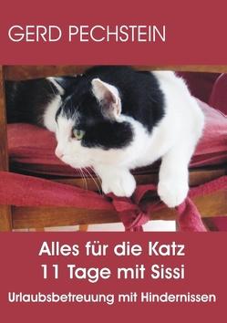 Alles für die Katz 11 Tage mit Sissi von Pechstein,  Gerd