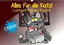 Alles für die Katz! Lustiger Katzen-Planer (Wandkalender 2019 DIN A3 quer) von Stanzer,  Elisabeth
