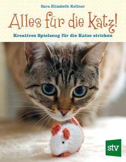 Alles für die Katz! von Kellner,  Sara Elisabeth, Tancsits,  Claudia
