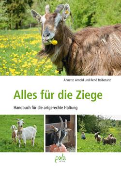 Alles für die Ziege von Arnold,  Annette, Büttner,  Tina, Reibetanz,  René