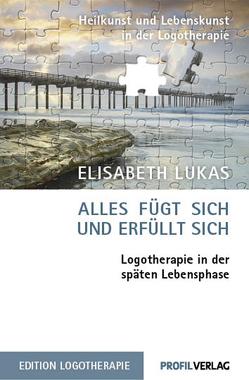 Alles fügt sich und erfüllt sich von Lukas,  Elisabeth