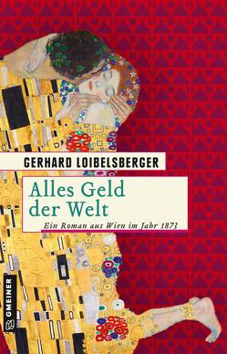 Alles Geld der Welt von Loibelsberger,  Gerhard