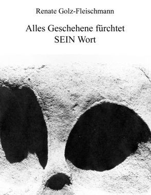 Alles Geschehene fürchtet SEIN Wort von Golz-Fleischmann,  Renate