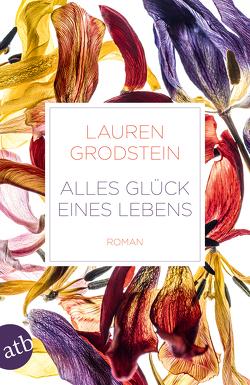Alles Glück eines Lebens von Grodstein,  Lauren, Rahn,  Marie