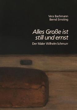 """""""Alles Große ist still und ernst"""" von Bachmann,  Vera, Ernsting,  Bernd"""
