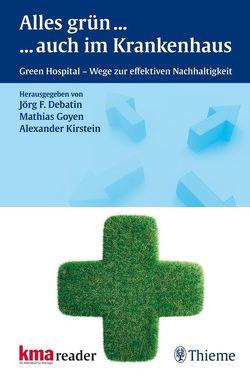 Alles Grün … … auch im Krankenhaus von Debatin,  Jörg F, Dzukowski,  Frank, Gocke,  Peter, Goyen,  Mathias, Kirstein,  Alexander
