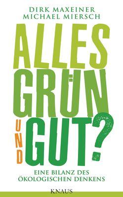 Alles grün und gut? von Maxeiner,  Dirk, Miersch,  Michael