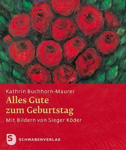 Alles Gute zum Geburtstag! von Buchhorn-Maurer,  Kathrin, Köder,  Sieger