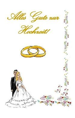 Alles Gute zur Hochzeit! von Taane,  Theo von