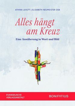 Alles hängt am Kreuz von Lexutt,  Athina, Neumeister OSB,  Elisabeth