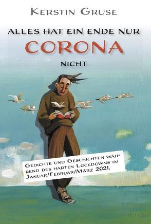 Alles hat ein Ende nur Corona nicht von Gruse,  Kerstin