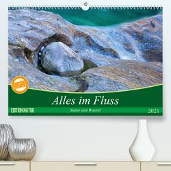 Alles im Fluss – Steine und Wasser (Premium, hochwertiger DIN A2 Wandkalender 2021, Kunstdruck in Hochglanz) von Schikore,  Martina