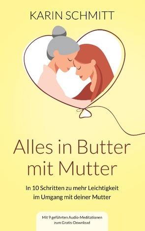 Alles in Butter mit Mutter von Schmitt,  Karin