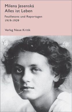Alles ist Leben. Feuilletons und Reportagen 1919-1939 von Jesenská,  Milena, Rein,  Dorothea