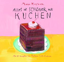 Alles ist schöner mit Kuchen von Kalman,  Maira, Scott-Goodman,  Barbara